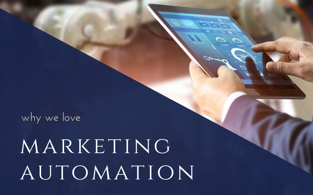Why We Love Marketing Automation (And You Should, Too!)
